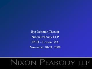 By: Deborah Thaxter Nixon Peabody LLP IPED – Boston, MA November 20-21, 2008