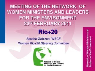 MEETING OF THE NETWORK  OF WOMEN MINISTERS AND LEADERS FOR THE ENVIRONMENT 23 rd  FEBRUARY 2011