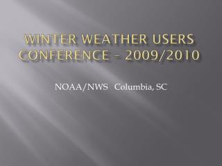 Winter Weather Users Conference � 2009/2010