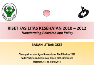 RISET FASILITAS KESEHATAN 2010 � 2012 Transforming Research Into Policy