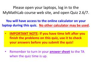 Please open your laptops, log in to the MyMathLab course web site, and open Quiz 2.6/7.