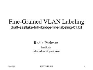 Fine-Grained VLAN Labeling draft-eastlake-trill-rbridge-fine-labeling-01.txt
