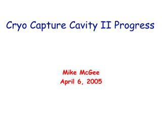 Cryo Capture Cavity II Progress