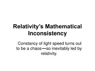 Relativity�s Mathematical Inconsistency