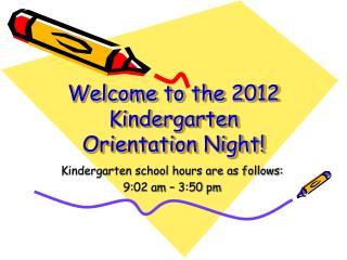 Welcome to the 2012 Kindergarten Orientation Night!