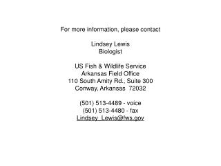 For more information, please contact Lindsey Lewis Biologist US Fish & Wildlife Service
