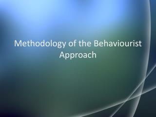 Methodology of the Behaviourist Approach