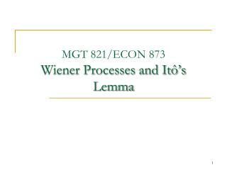 MGT 821/ECON 873 Wiener Processes and It��s Lemma