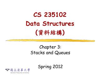 CS 235102  Data Structures  ( 資料結構 )