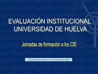 EVALUACIÓN INSTITUCIONAL  UNIVERSIDAD DE HUELVA