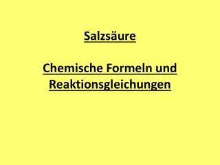 Salzsäure Chemische Formeln und Reaktionsgleichungen