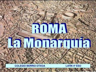 ROMA La Monarquía