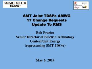 SMT Joint TDSPs AMWG  17 Change Requests  Update  To RMS