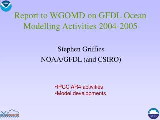 Report to WGOMD on GFDL Ocean Modelling Activities 2004-2005