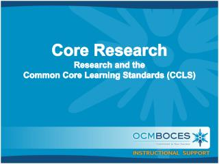 Core Research Research  and the  Common  Core Learning Standards (CCLS)