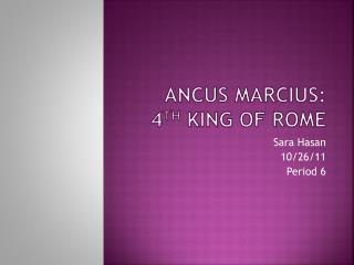 Ancus Marcius : 4 th  King of Rome