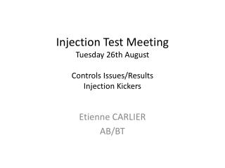 Injection Test Meeting  Tuesday  26th August  Controls  Issues/Results Injection Kickers