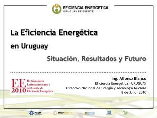 La  Eficiencia Energética en Uruguay Situación, Resultados y Futuro