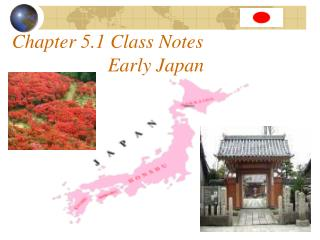 Chapter 5.1 Class Notes 			Early Japan