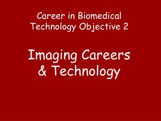 Career in Biomedical Technology Objective 2