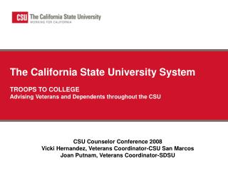 The California State University System  TROOPS TO COLLEGE Advising Veterans and Dependents throughout the CSU