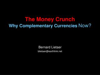 The Money Crunch Why Complementary Currencies Now?