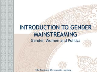 INTRODUCTION TO GENDER MAINSTREAMING Gender, Women and Politics