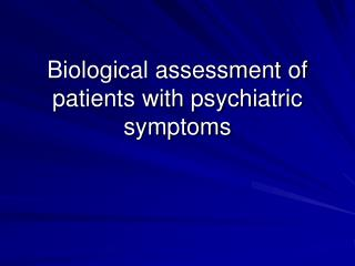 Biological assessment of patients with psychiatric symptoms