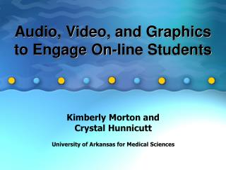 Audio, Video, and Graphics to Engage On-line Students