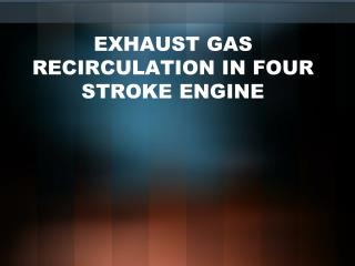 EXHAUST GAS RECIRCULATION IN FOUR STROKE ENGINE