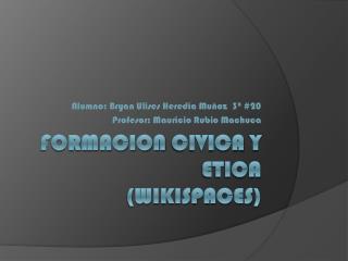 Formacion Civica  y  Etica ( wikispaces )