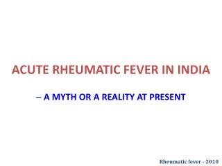 ACUTE RHEUMATIC FEVER IN INDIA