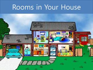 Rooms in Your House