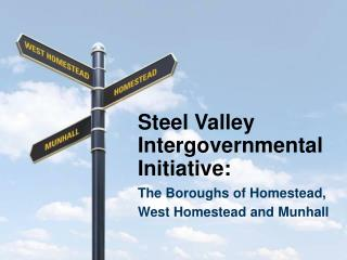 Steel Valley Intergovernmental Initiative: The Boroughs of Homestead, West Homestead and Munhall