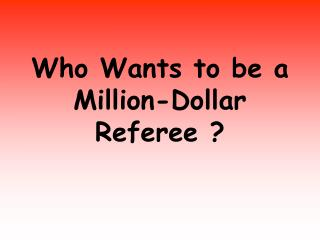 Who Wants to be a Million-Dollar Referee ?