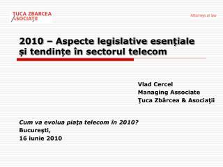 2010 – Aspecte legislative esențiale și tendințe în sectorul telecom