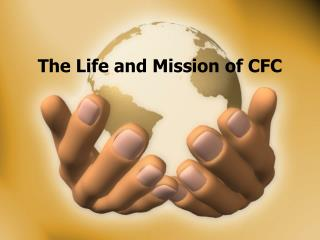 The Life and Mission of CFC