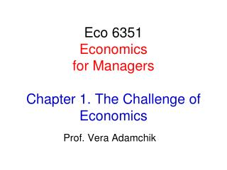 Eco 6351 Economics  for Managers Chapter 1. The Challenge of Economics