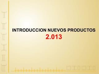 INTRODUCCION NUEVOS PRODUCTOS 2.013