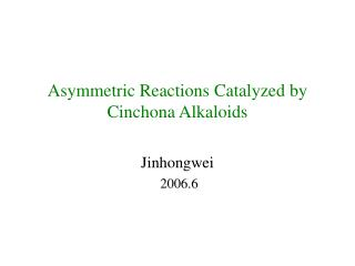 Asymmetric Reactions Catalyzed by Cinchona Alkaloids
