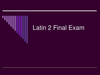 Latin 2 Final Exam