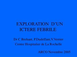 EXPLORATION  D'UN ICTERE FEBRILE