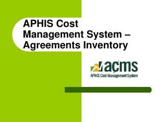 APHIS Cost  Management System –  Agreements Inventory