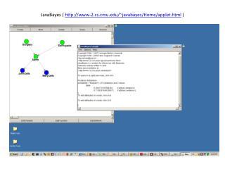 JavaBayes (  www-2.cs.cmu/~javabayes/Home/applet.html  )