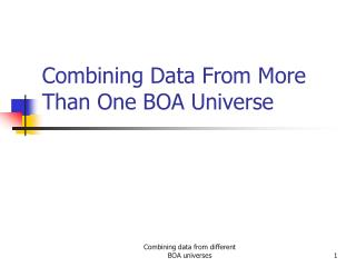 Combining Data From More Than One BOA Universe