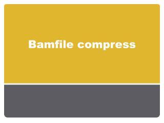 Bamfile  compress