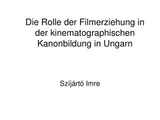 Die Rolle der Filmerziehung in der kinematographischen Kanonbildung in Ungarn
