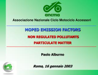 MOPED EMISSION FACTORS NON REGULATED POLLUTANTS PARTICULATE MATTER Paolo Alburno