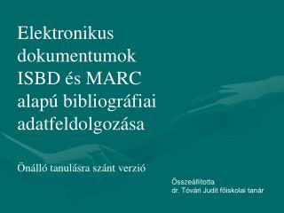 Elektronikus dokumentumok  ISBD és MARC alapú bibliográfiai adatfeldolgozása