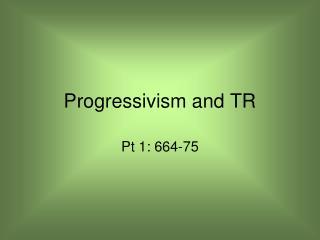 Progressivism and TR